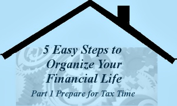 Part 1 Prepare for Tax Time -- 5 Easy Steps to Organize Your Financial Life -- A Pinch of Joy