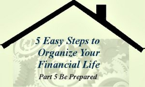 5 Easy Steps to Organizing Your Financial Life: Part 5 Be Prepared