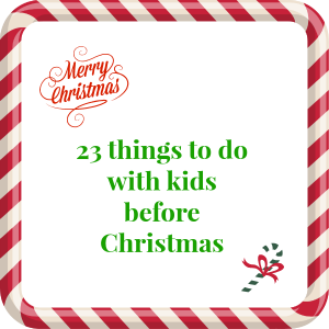Twenty- three things to do with kids before Christmas