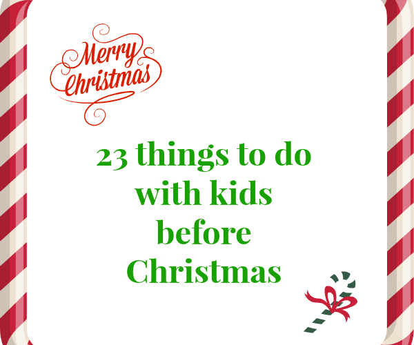 Twenty- three things to do with kids before Christmas