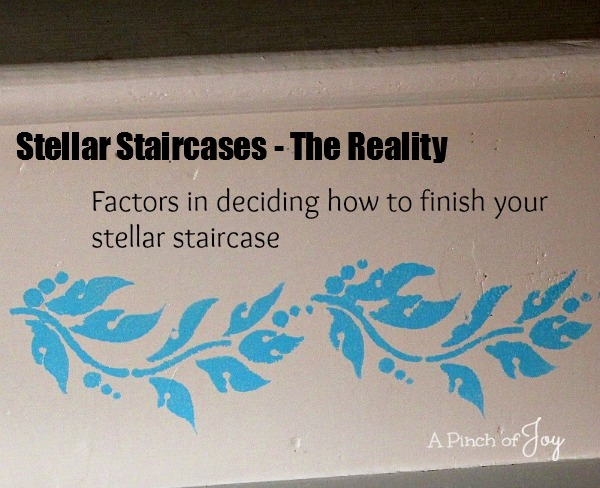 Stellar Staircases -- Factors to consider in finishing a staircase A Pinch of Joy