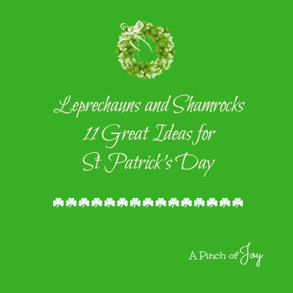 Leprechauns and Shamrocks: 11 Ideas for St Patricks Day -- A Pinch of joy