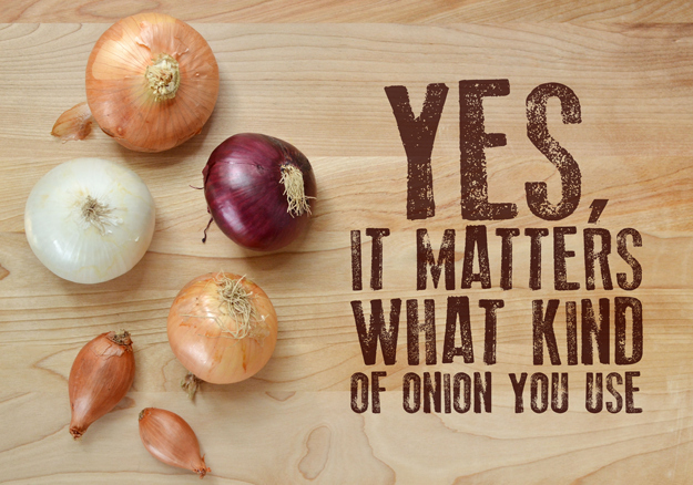 Yes It Matters what kind of onion you use