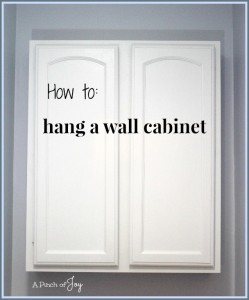 How to hang a wall cabinet -- A Pinch of Joy