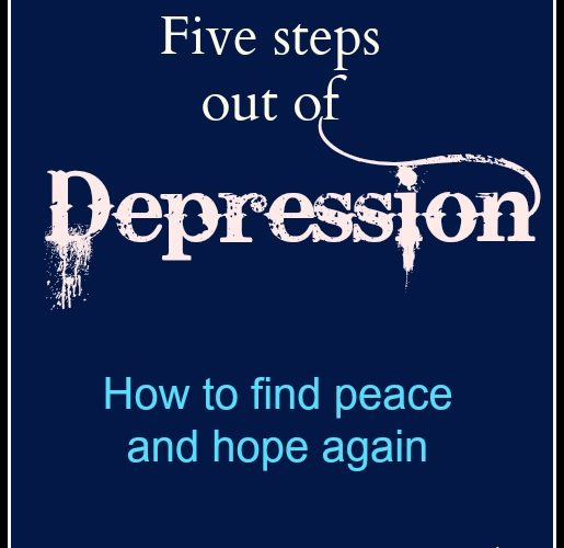Five Steps out of Depression: How to find peace and hope again