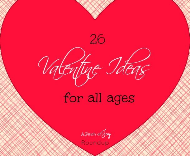 26 Valentine Ideas for All Ages