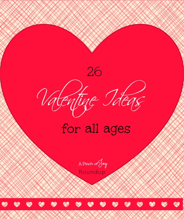 26 Valentine Ideas for all ages -- A Pinch of Joy