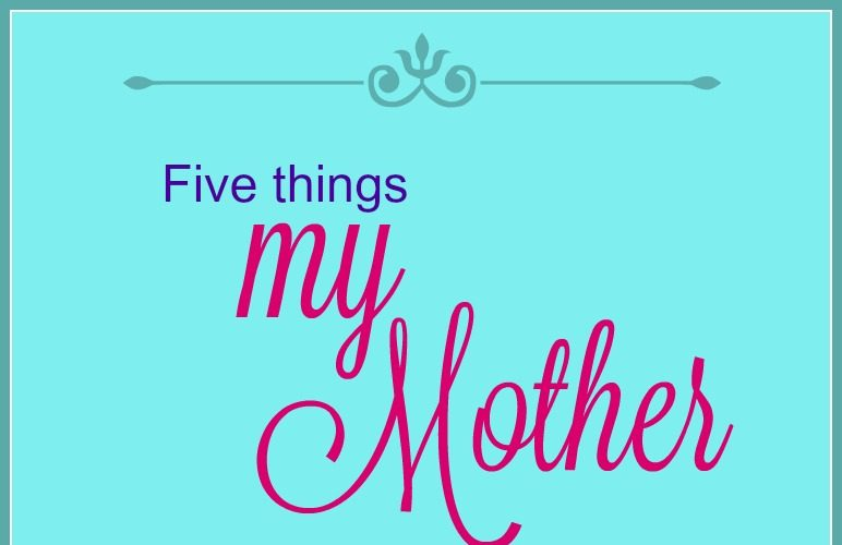 Five things my mother taught me that everyone needs to learn