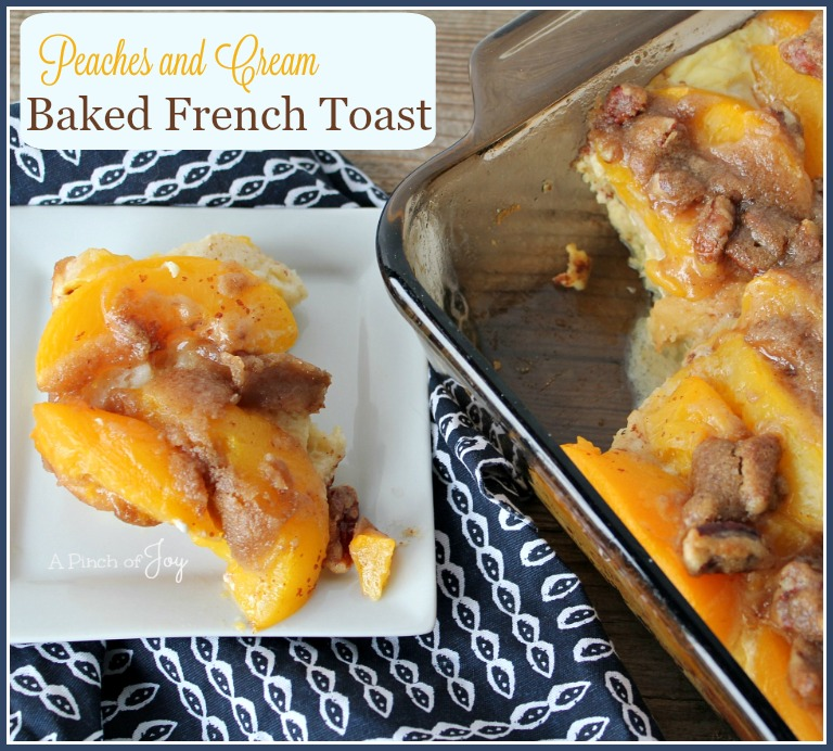 Peaches and Cream Baked French Toast -- A Pinch of Joy